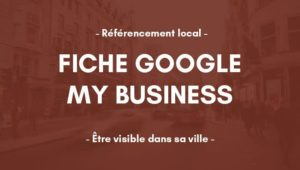 Le référencement naturel local avec Google My Business