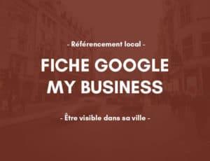 Le référencement naturel local avec Google My Business