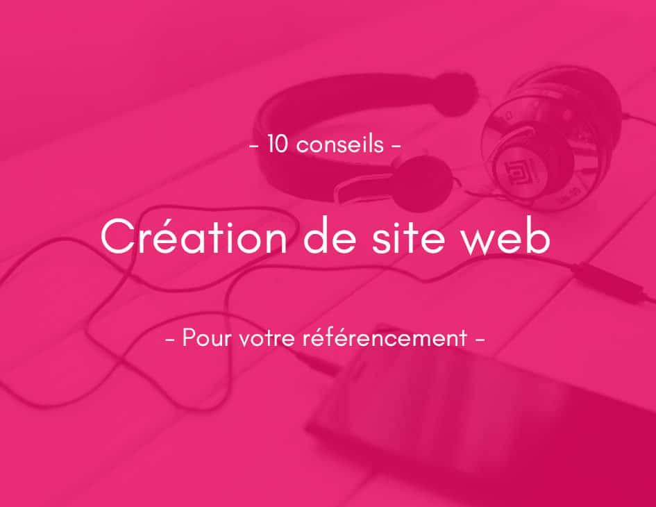 Création de site internet : 10 conseils pour votre référencement Google