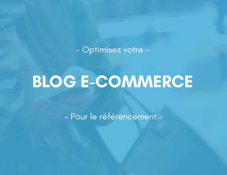 Optimiser le blog de votre e-commerce pour le référencement
