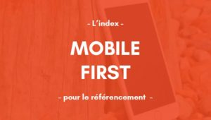 L'index mobile first et le référencement naturel :
