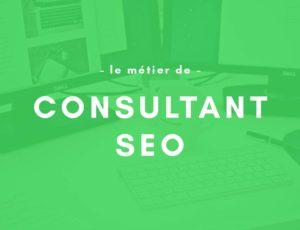 Consultant SEO : aborder le métier de consultant en référencement
