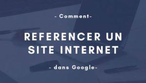 Comment fait-on pour référencer un site dans Google ?
