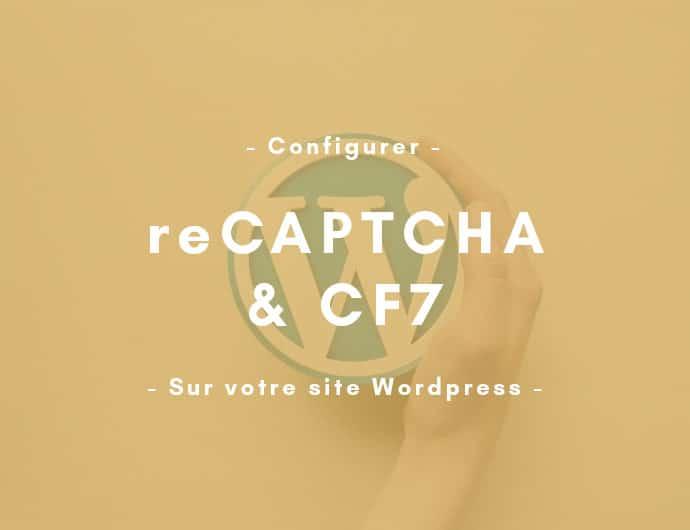 ReCaptcha sur wordpress : bien le configurer pour la V3 avec CF7